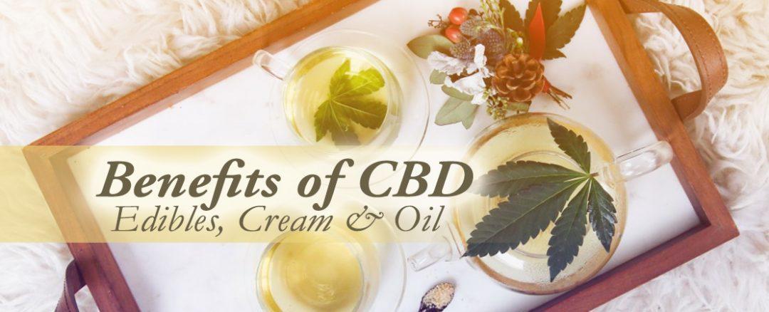 Benefits of CBD: Edibles, Cream & Oil
