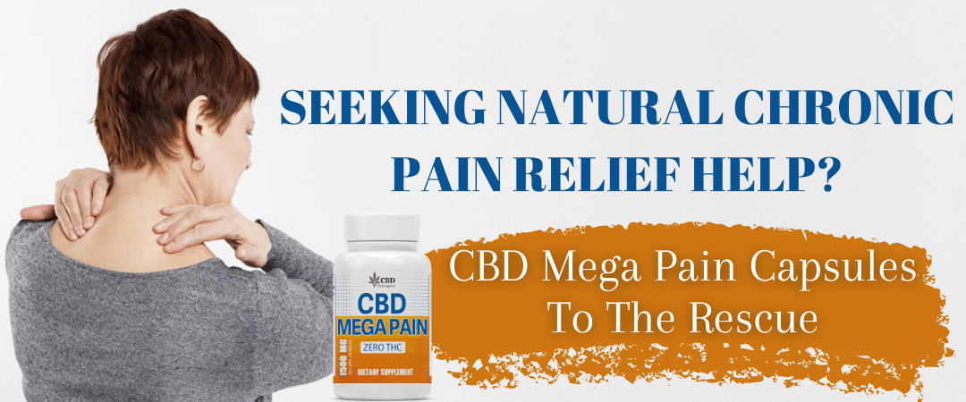 Seeking Natural Chronic Pain Relief Help? CBD Mega Pain Capsules To The Rescue
