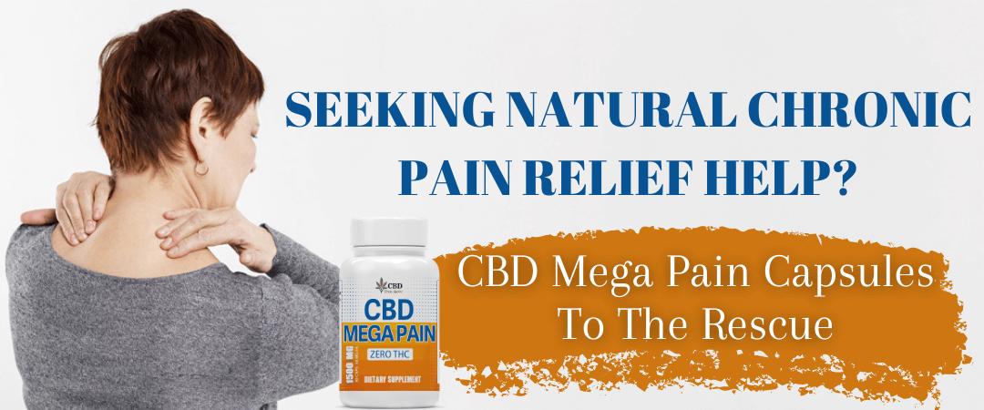 Seeking Natural Chronic Pain Relief Help CBD Mega Pain Capsules To The Rescue