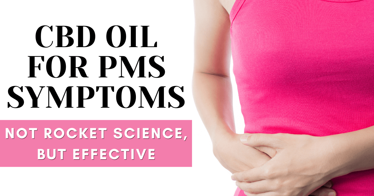 CBD Oil for PMS Symptoms: Not Rocket Science, But Effective